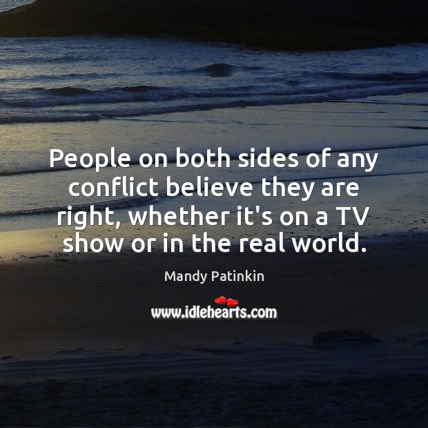 Image, People on both sides of any conflict believe they are right, whether