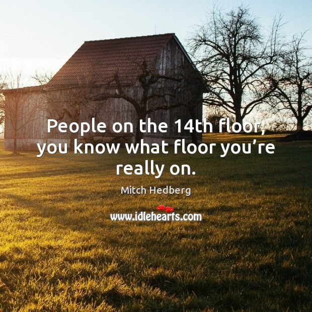 People on the 14th floor, you know what floor you're really on. Image