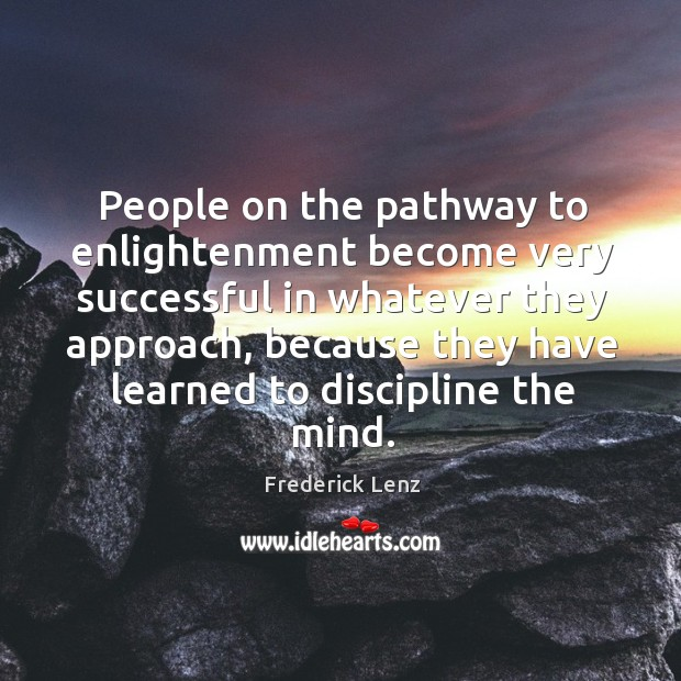 People on the pathway to enlightenment become very successful in whatever they Image