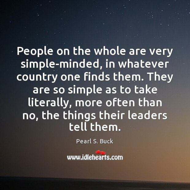 People on the whole are very simple-minded, in whatever country one finds Pearl S. Buck Picture Quote