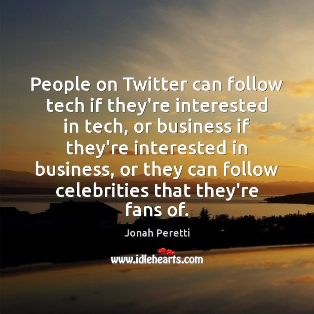 People on Twitter can follow tech if they're interested in tech, or Image