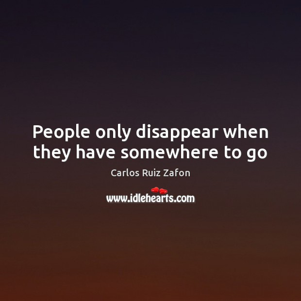 Image, People only disappear when they have somewhere to go