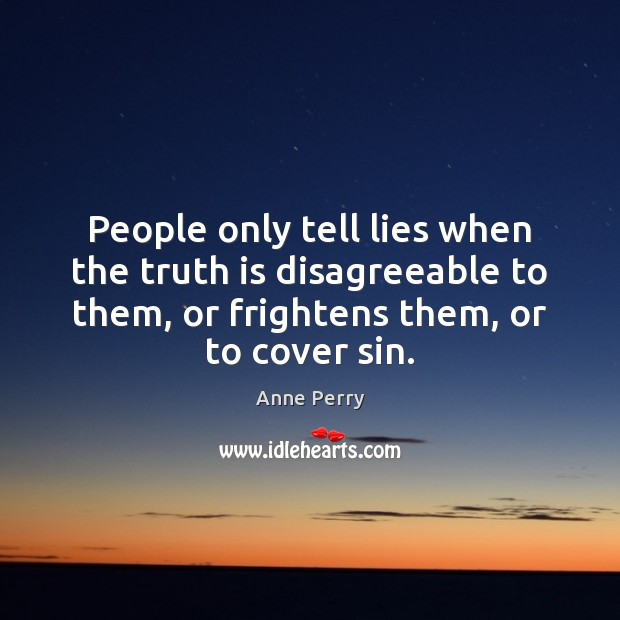 Image, People only tell lies when the truth is disagreeable to them, or