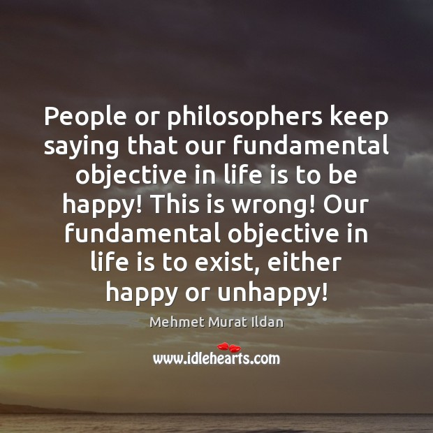Image, People or philosophers keep saying that our fundamental objective in life is