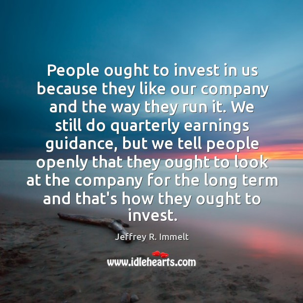 People ought to invest in us because they like our company and Image