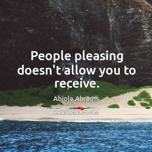 Image, People pleasing doesn't allow you to receive.