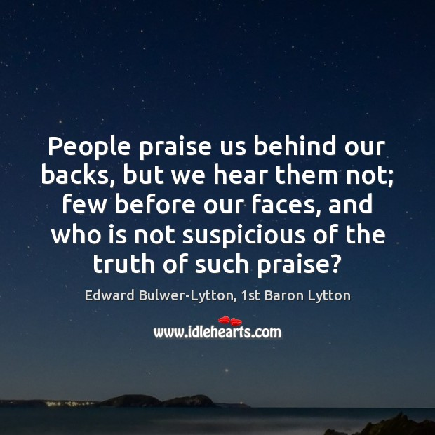 People praise us behind our backs, but we hear them not; few Image