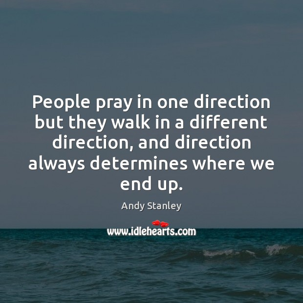 Image, People pray in one direction but they walk in a different direction,