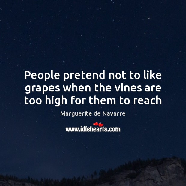 Image, People pretend not to like grapes when the vines are too high for them to reach