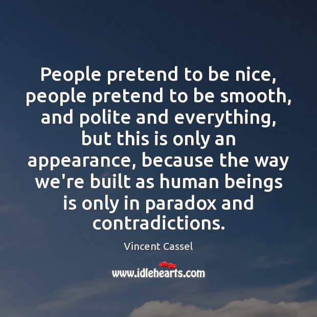 Image, People pretend to be nice, people pretend to be smooth, and polite