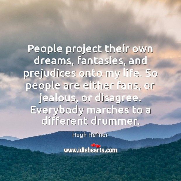 People project their own dreams, fantasies, and prejudices onto my life. So Image