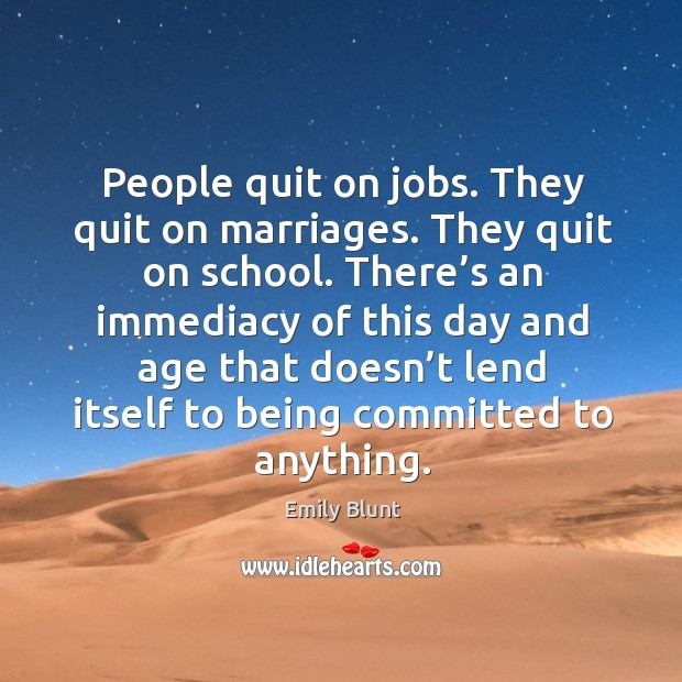People quit on jobs. They quit on marriages. They quit on school. Image