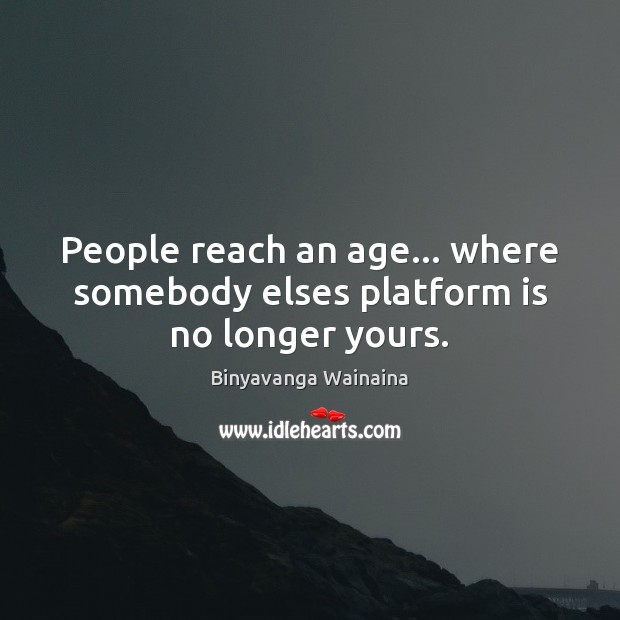 Image, People reach an age… where somebody elses platform is no longer yours.