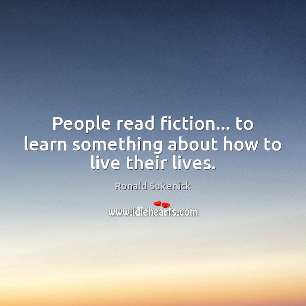 People read fiction… to learn something about how to live their lives. Image