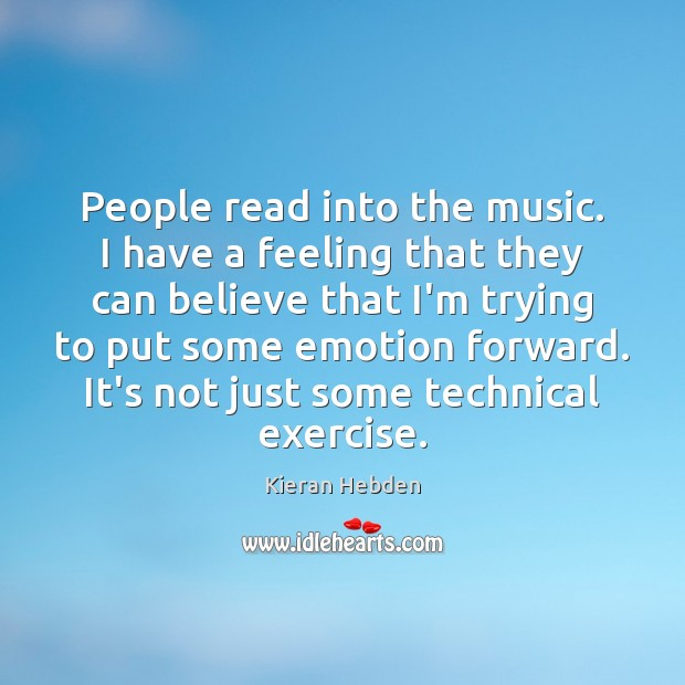 People read into the music. I have a feeling that they can Image