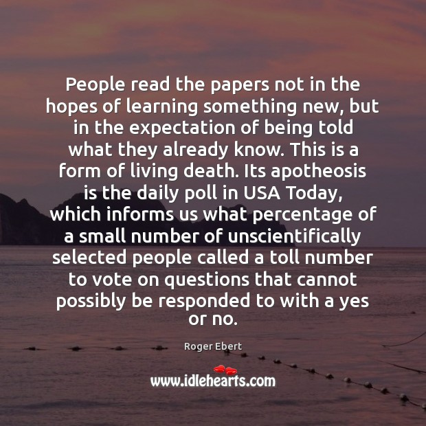 People read the papers not in the hopes of learning something new, Roger Ebert Picture Quote