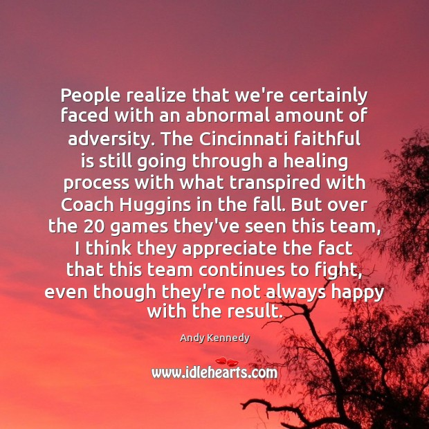 People realize that we're certainly faced with an abnormal amount of adversity. Image