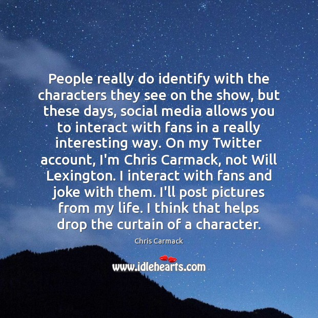 People really do identify with the characters they see on the show, Social Media Quotes Image