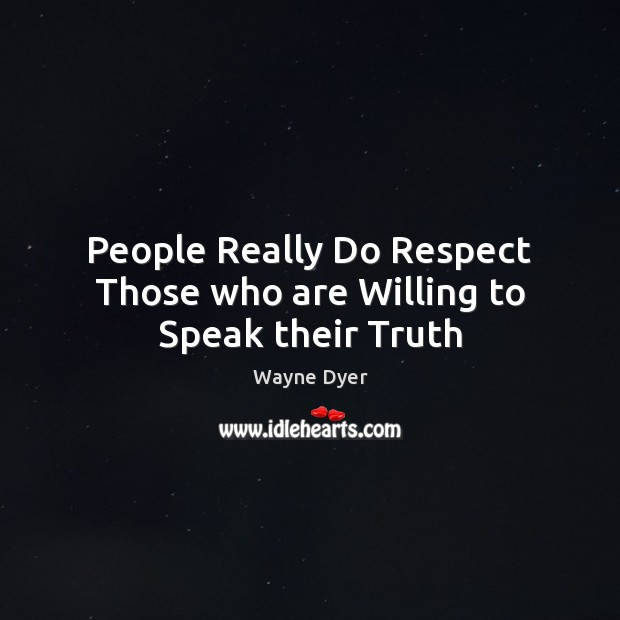 Image, People Really Do Respect Those who are Willing to Speak their Truth