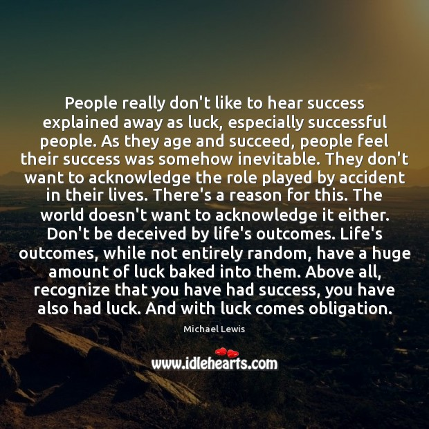 People really don't like to hear success explained away as luck, especially Image