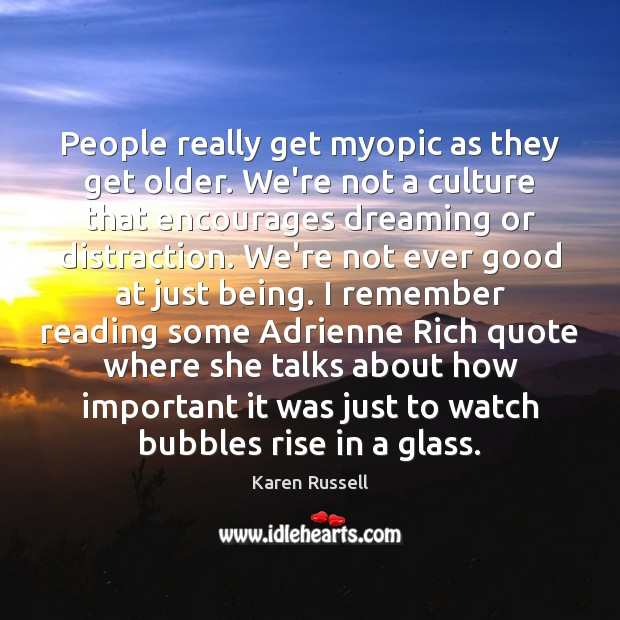 People really get myopic as they get older. We're not a culture Dreaming Quotes Image