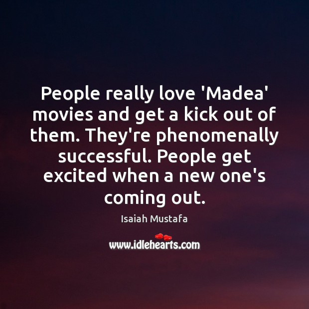 People really love 'Madea' movies and get a kick out of them. Image