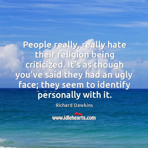 People really, really hate their religion being criticized. It's as though you've Image