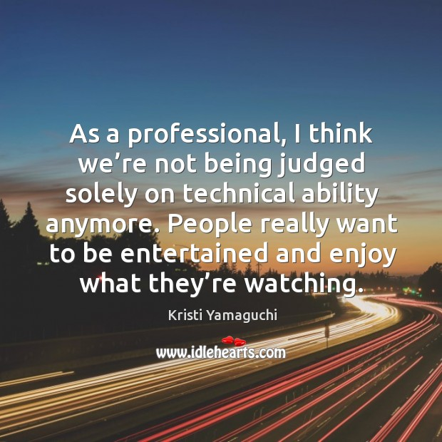 People really want to be entertained and enjoy what they're watching. Image