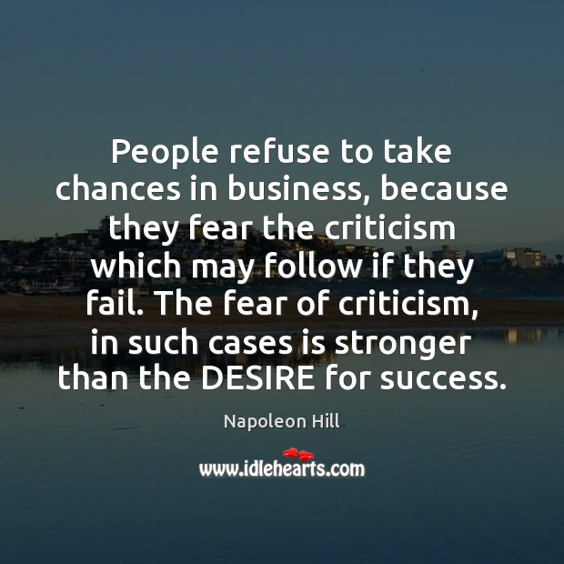 People refuse to take chances in business, because they fear the criticism Image