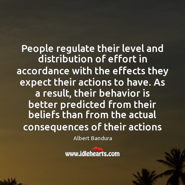 People regulate their level and distribution of effort in accordance with the Albert Bandura Picture Quote