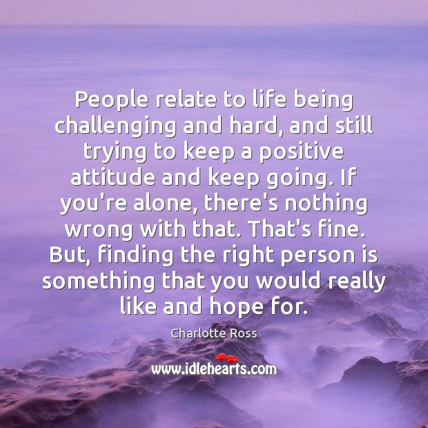 People relate to life being challenging and hard, and still trying to Positive Attitude Quotes Image