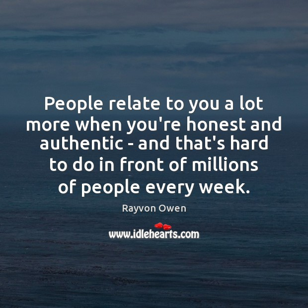 People relate to you a lot more when you're honest and authentic Image