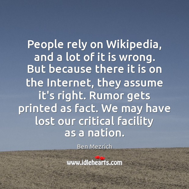 Image, People rely on Wikipedia, and a lot of it is wrong. But