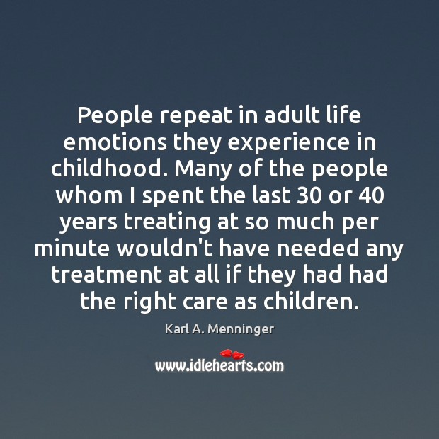 People repeat in adult life emotions they experience in childhood. Many of Image