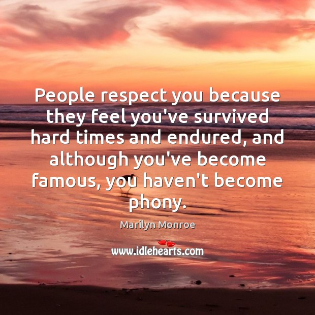 People respect you because they feel you've survived hard times and endured, Image