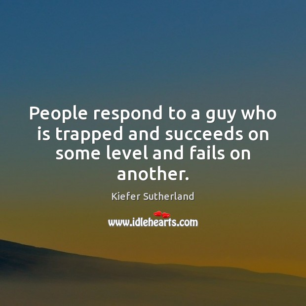 People respond to a guy who is trapped and succeeds on some level and fails on another. Image