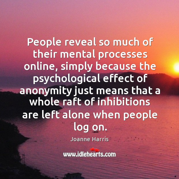 People reveal so much of their mental processes online, simply because the Image