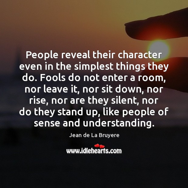 People reveal their character even in the simplest things they do. Fools Image