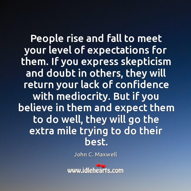 Image, People rise and fall to meet your level of expectations for them.