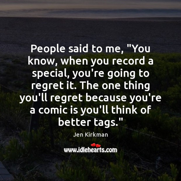 """People said to me, """"You know, when you record a special, you're Image"""
