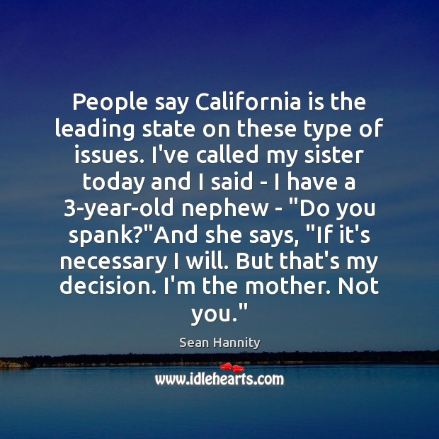 People say California is the leading state on these type of issues. Sean Hannity Picture Quote