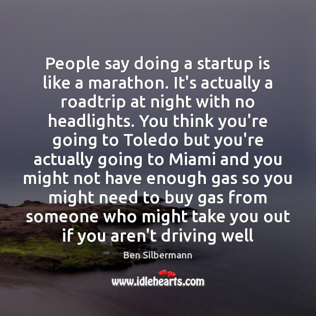 People say doing a startup is like a marathon. It's actually a Image