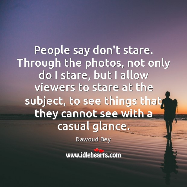 People say don't stare. Through the photos, not only do I stare, Image