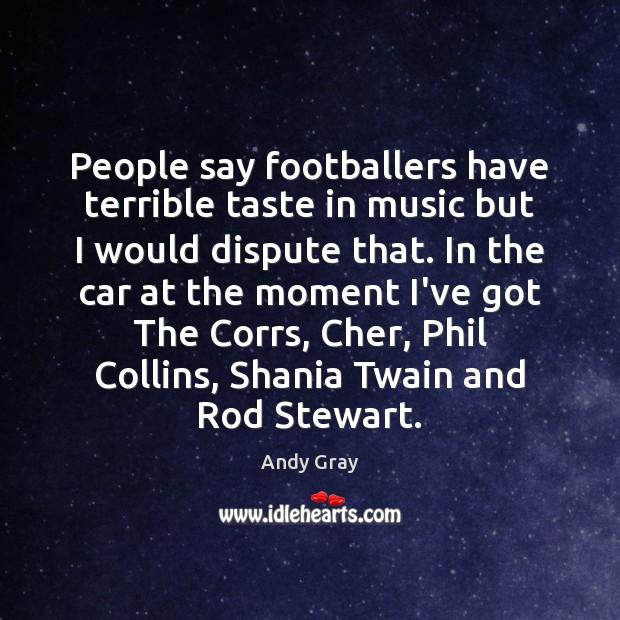 People say footballers have terrible taste in music but I would dispute Image