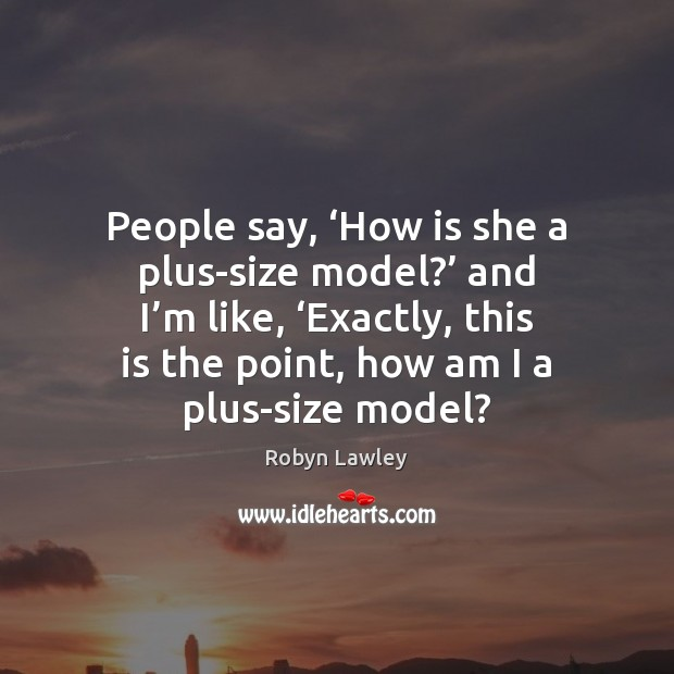 People say, 'How is she a plus-size model?' and I'm like, ' Image