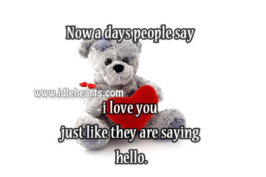 Now a days people say I love you Image