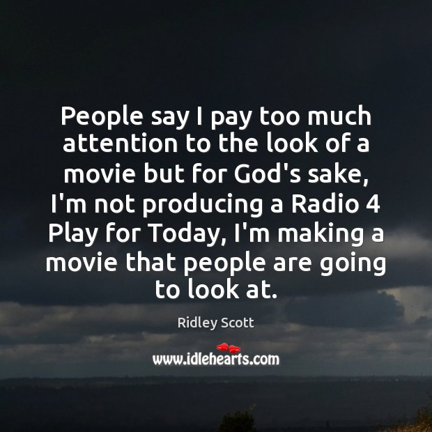 People say I pay too much attention to the look of a Ridley Scott Picture Quote