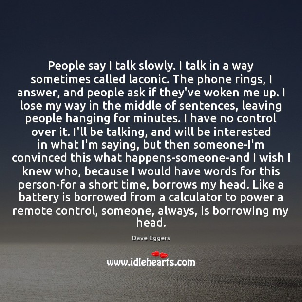 Image, People say I talk slowly. I talk in a way sometimes called