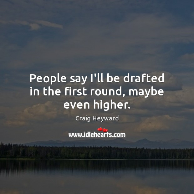 Image, People say I'll be drafted in the first round, maybe even higher.