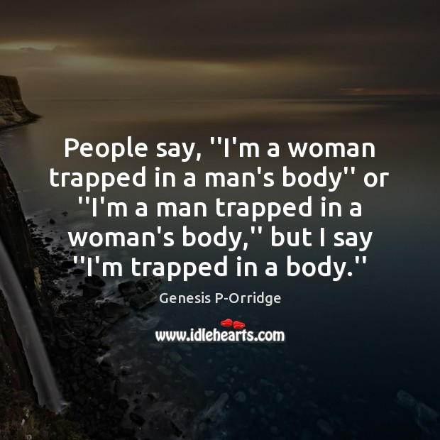 """People say, """"I'm a woman trapped in a man's body"""" or """"I'm Image"""